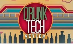 Drunk Tech Review
